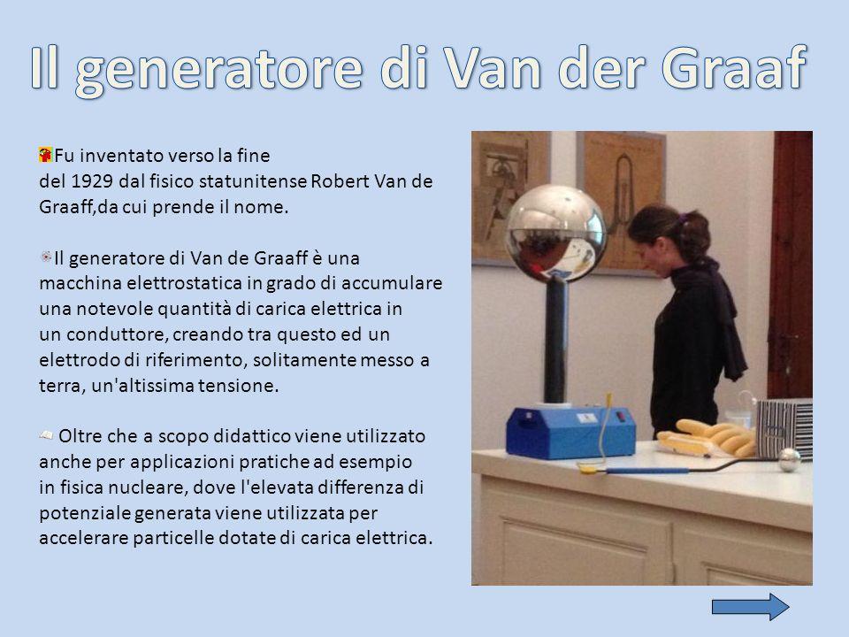 Fu inventato verso la fine del 1929 dal fisico statunitense Robert Van de Graaff,da cui prende il nome. Il generatore di Van de Graaff è una macchina