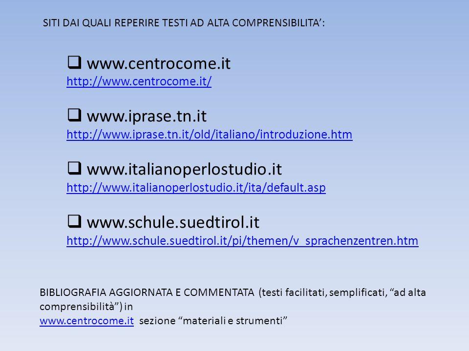 SITI DAI QUALI REPERIRE TESTI AD ALTA COMPRENSIBILITA: www.centrocome.it http://www.centrocome.it/ www.iprase.tn.it http://www.iprase.tn.it/old/italia