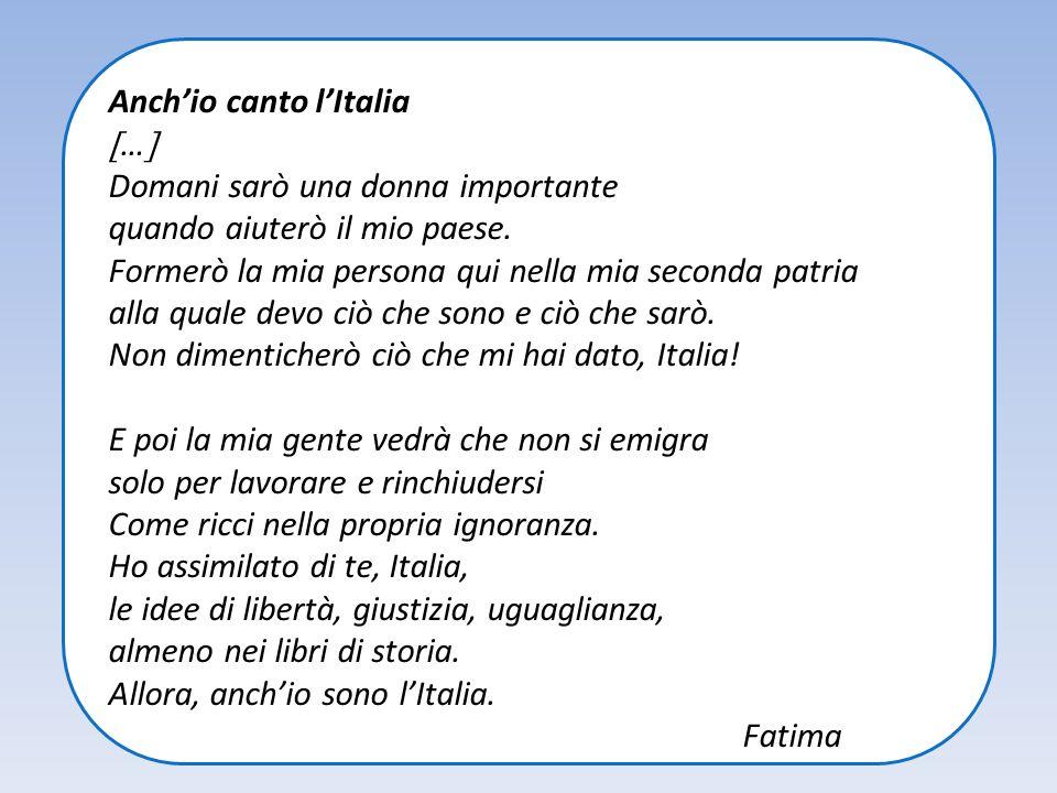 Anchio canto lItalia … Domani sarò una donna importante quando aiuterò il mio paese. Formerò la mia persona qui nella mia seconda patria alla quale de