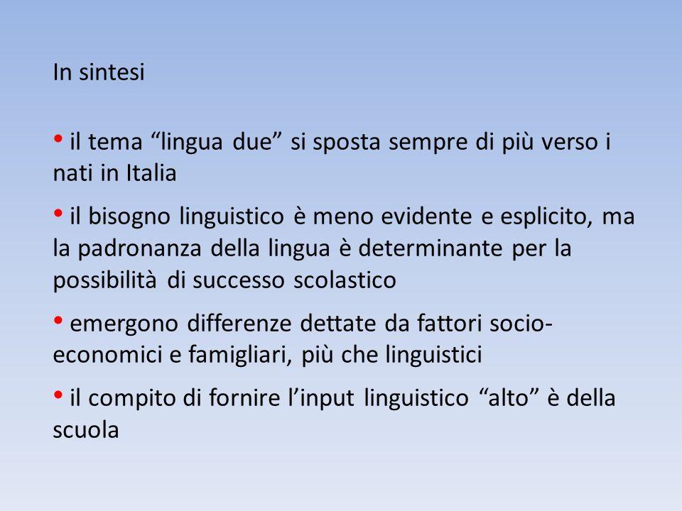 In sintesi il tema lingua due si sposta sempre di più verso i nati in Italia il bisogno linguistico è meno evidente e esplicito, ma la padronanza dell