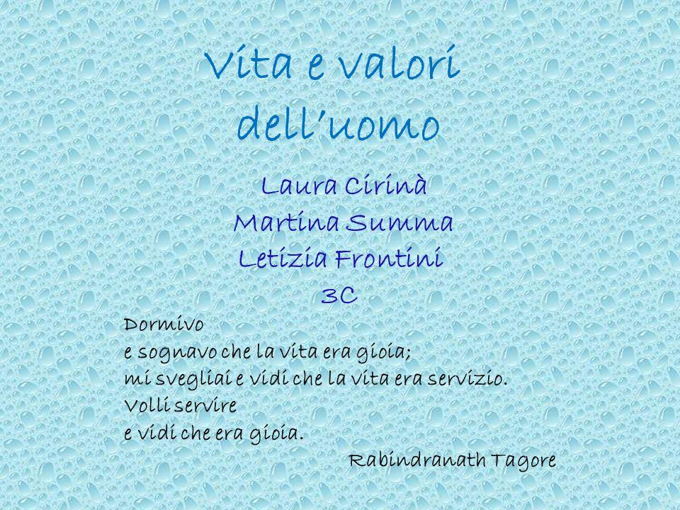 Vita e valori delluomo Laura Cirinà Martina Summa Letizia Frontini 3C Dormivo e sognavo che la vita era gioia; mi svegliai e vidi che la vita era servizio.