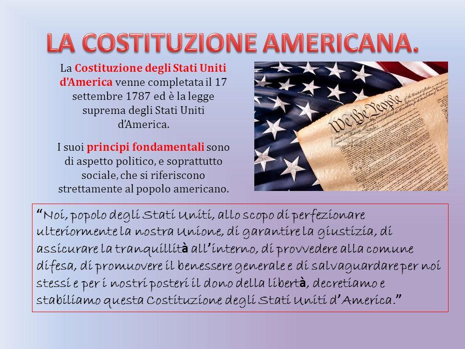 La Costituzione degli Stati Uniti d America venne completata il 17 settembre 1787 ed è la legge suprema degli Stati Uniti dAmerica.