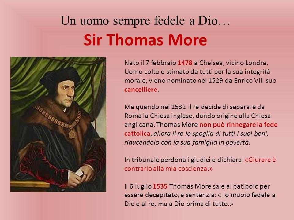 Sir Thomas More Un uomo sempre fedele a Dio… Nato il 7 febbraio 1478 a Chelsea, vicino Londra.