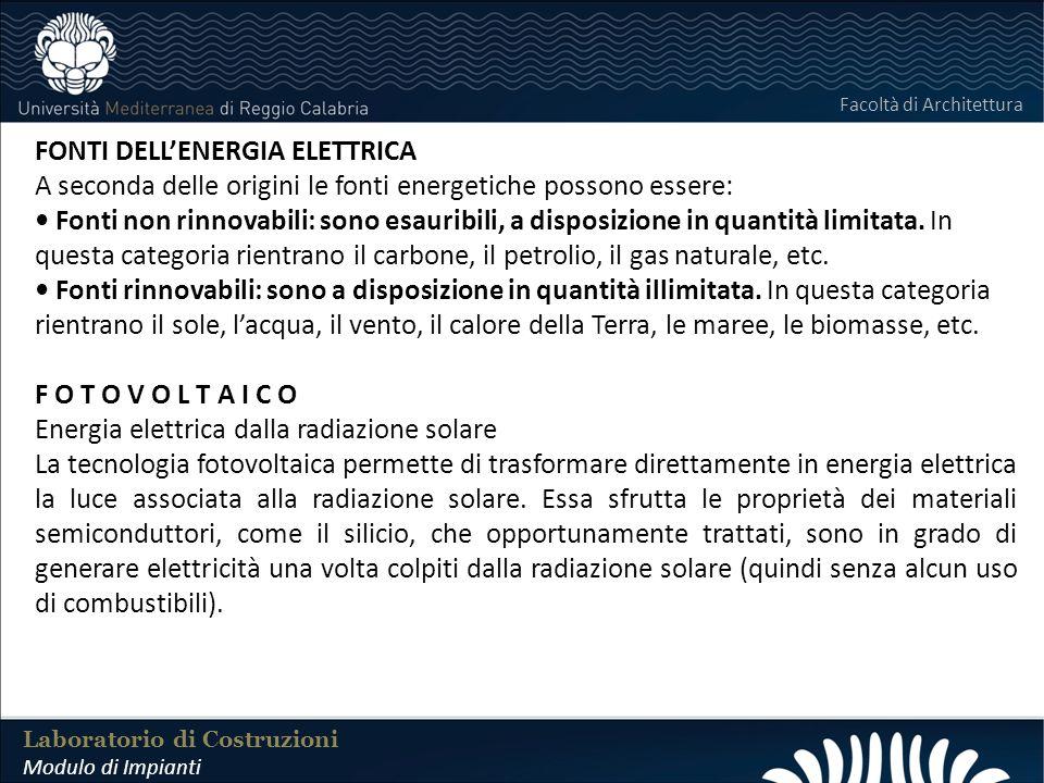 LABORATORIO DI COSTRUZIONI 25 FEBBRAIO 2011 Laboratorio di Costruzioni Modulo di Impianti Facoltà di Architettura Vantaggi di un impianto fotovoltaico Installare un impianto fotovoltaico contribuisce a ridurre lo sfruttamento delle risorse naturali (gas, petrolio, carbone) e riduce le emissioni dei gas responsabili delleffetto serra Riassumendo la tecnologia fotovoltaica : è affidabile, poco suscettibile a guasti e richiede pochissima manutenzione; produce energia elettrica direttamente dove serve; è modulare e facilmente espandibile; ha degrado di circa il 20% entro 25 anni; consente di sfruttare superfici non utilizzabili per altri scopi; consente la produzione di energia elettrica dove non esiste una rete elettrica nazionale; non necessita di combustibili fossili, ma solo di radiazione solare; non produce rumore e non consuma risorse, non immette gas inquinanti e non disperde calore; riduce il consumo di energia convenzionale per il fabbisogno energetico;