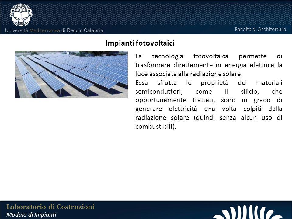 LABORATORIO DI COSTRUZIONI 25 FEBBRAIO 2011 Laboratorio di Costruzioni Modulo di Impianti Facoltà di Architettura Impianti fotovoltaici La tecnologia