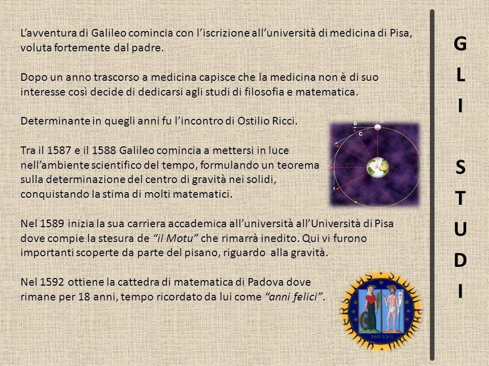 L avventura di Galileo comincia con l iscrizione all università di medicina di Pisa, voluta fortemente dal padre. Dopo un anno trascorso a medicina ca