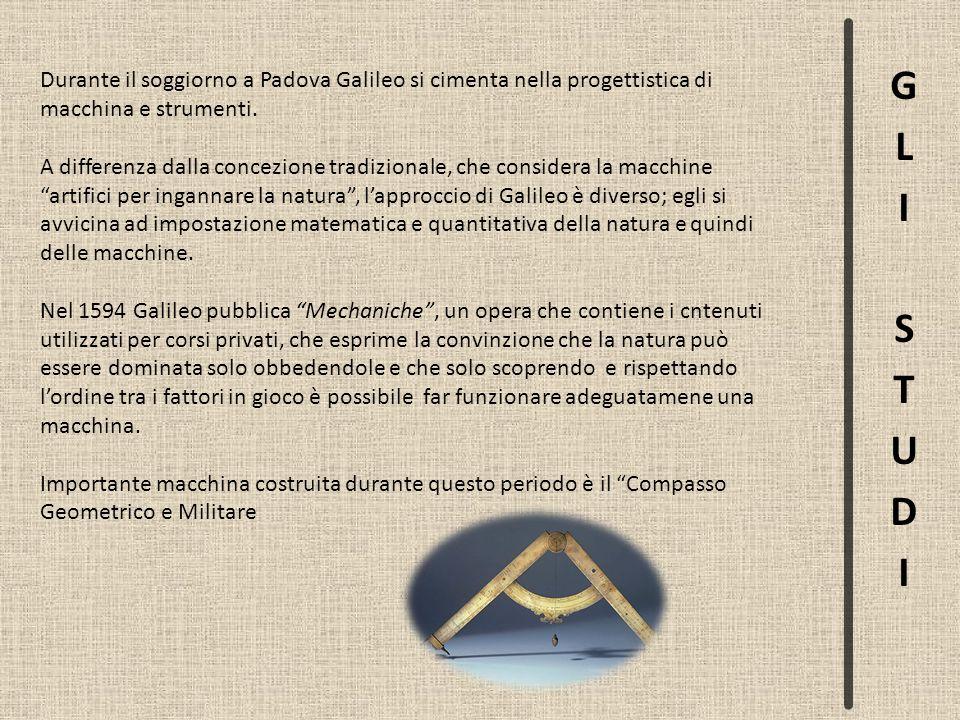 Durante il soggiorno a Padova Galileo si cimenta nella progettistica di macchina e strumenti. A differenza dalla concezione tradizionale, che consider
