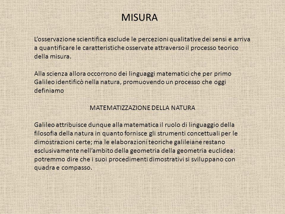 MISURA L osservazione scientifica esclude le percezioni qualitative dei sensi e arriva a quantificare le caratteristiche osservate attraverso il proce