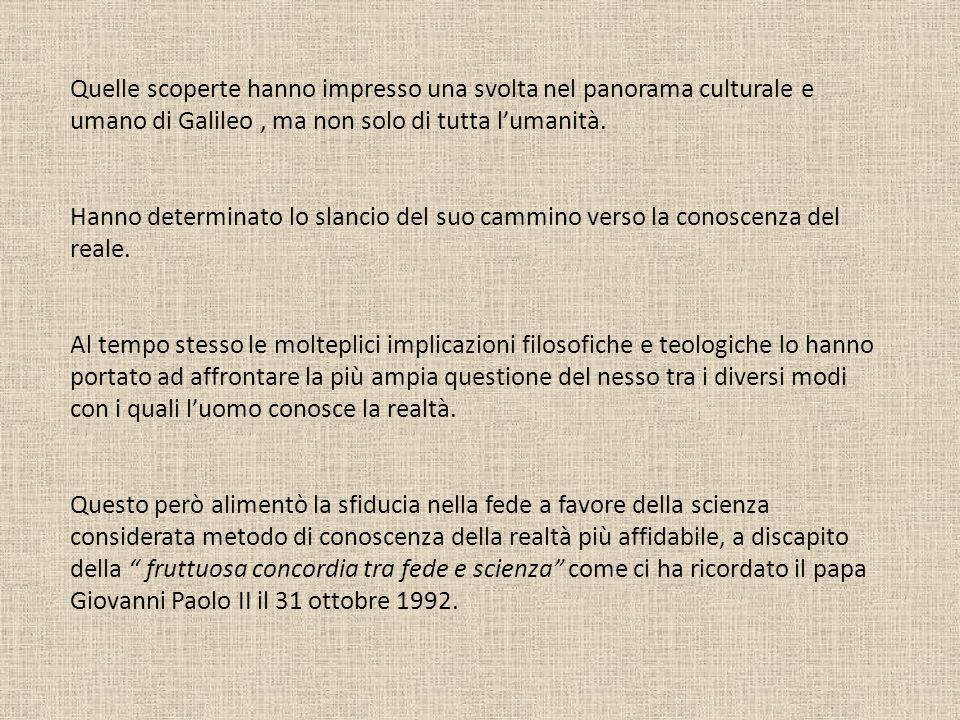 Quelle scoperte hanno impresso una svolta nel panorama culturale e umano di Galileo, ma non solo di tutta lumanità. Hanno determinato lo slancio del s