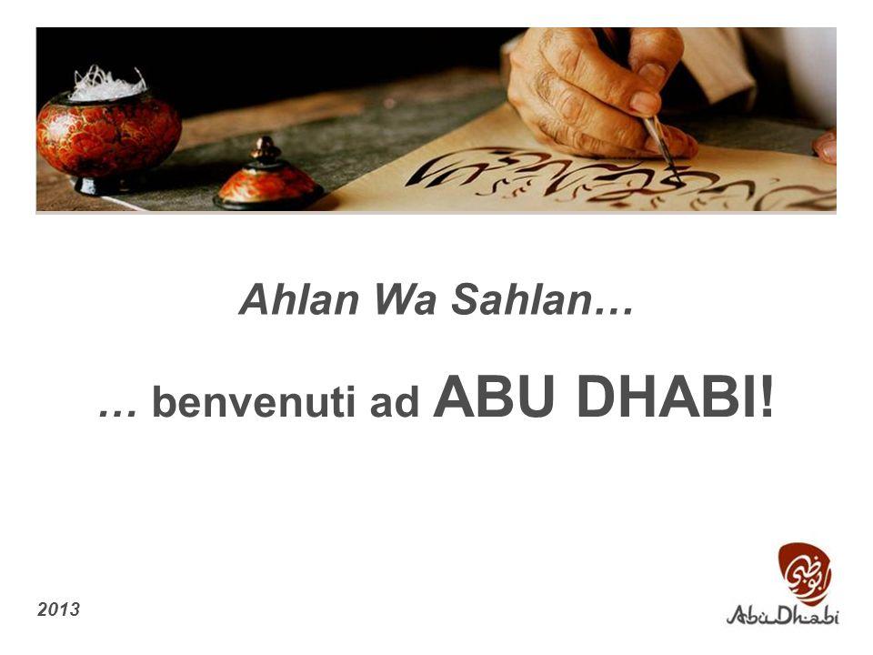 Ahlan Wa Sahlan… … benvenuti ad ABU DHABI! 2013