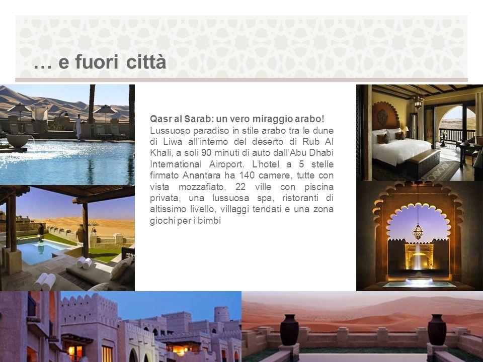 … e fuori città Qasr al Sarab: un vero miraggio arabo! Lussuoso paradiso in stile arabo tra le dune di Liwa allinterno del deserto di Rub Al Khali, a