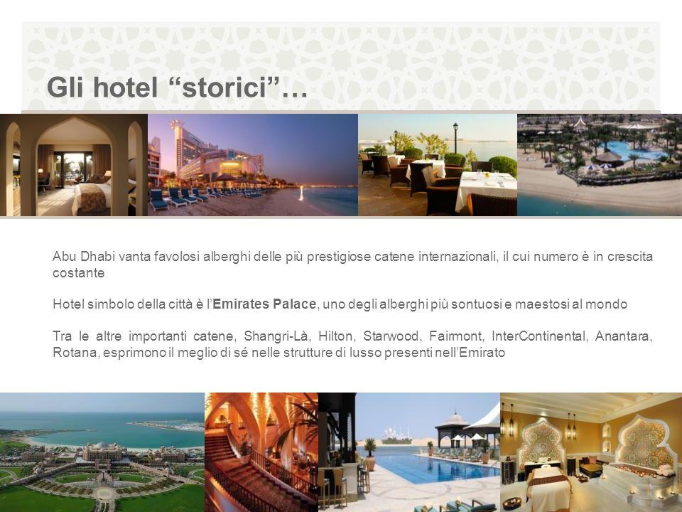 Gli hotel storici… Abu Dhabi vanta favolosi alberghi delle più prestigiose catene internazionali, il cui numero è in crescita costante Hotel simbolo d