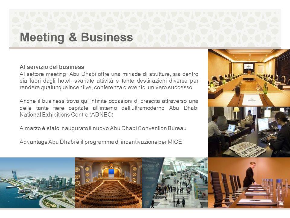 Meeting & Business Al servizio del business Al settore meeting, Abu Dhabi offre una miriade di strutture, sia dentro sia fuori dagli hotel, svariate a