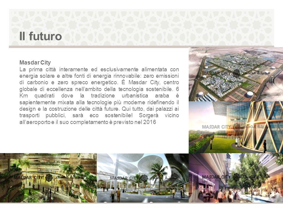 Il futuro Masdar City La prima città interamente ed esclusivamente alimentata con energia solare e altre fonti di energia rinnovabile: zero emissioni