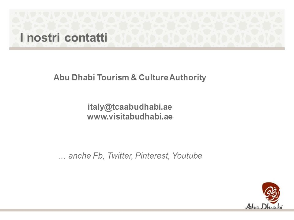 I nostri contatti Abu Dhabi Tourism & Culture Authority   … anche Fb, Twitter, Pinterest, Youtube