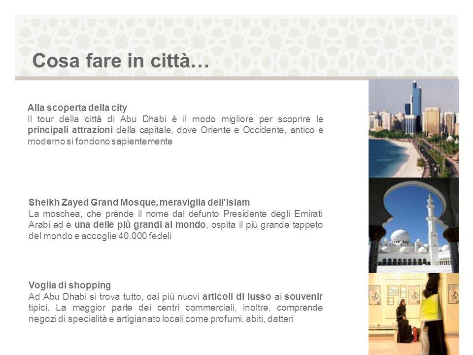 Cosa fare in città… Alla scoperta della city Il tour della città di Abu Dhabi è il modo migliore per scoprire le principali attrazioni della capitale,