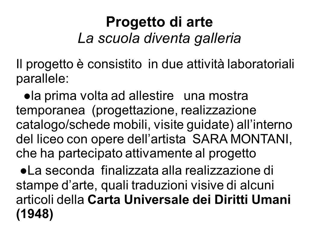 Progetto di arte La scuola diventa galleria Il progetto è consistito in due attività laboratoriali parallele: la prima volta ad allestire una mostra t