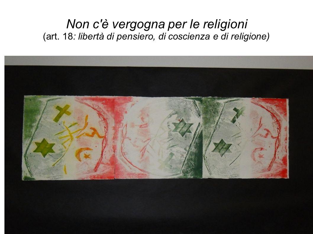Non c'è vergogna per le religioni (art. 18: libertà di pensiero, di coscienza e di religione)
