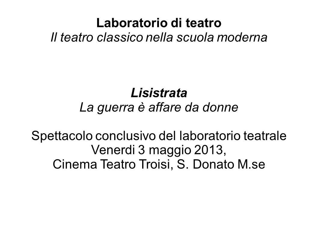 Laboratorio di teatro Il teatro classico nella scuola moderna Lisistrata La guerra è affare da donne Spettacolo conclusivo del laboratorio teatrale Ve