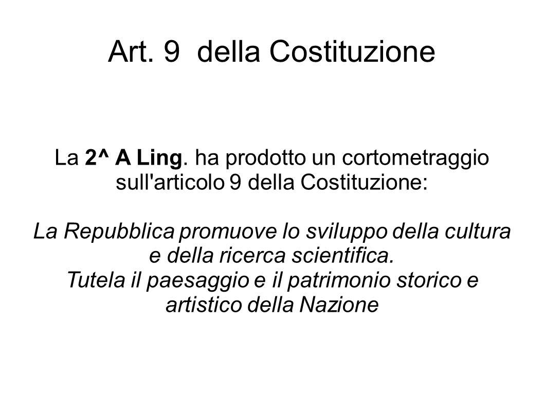 Art. 9 della Costituzione La 2^ A Ling. ha prodotto un cortometraggio sull'articolo 9 della Costituzione: La Repubblica promuove lo sviluppo della cul