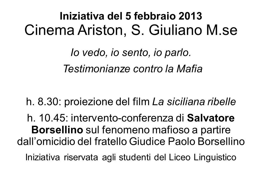 Iniziativa del 5 febbraio 2013 Cinema Ariston, S. Giuliano M.se Io vedo, io sento, io parlo. Testimonianze contro la Mafia h. 8.30: proiezione del fil