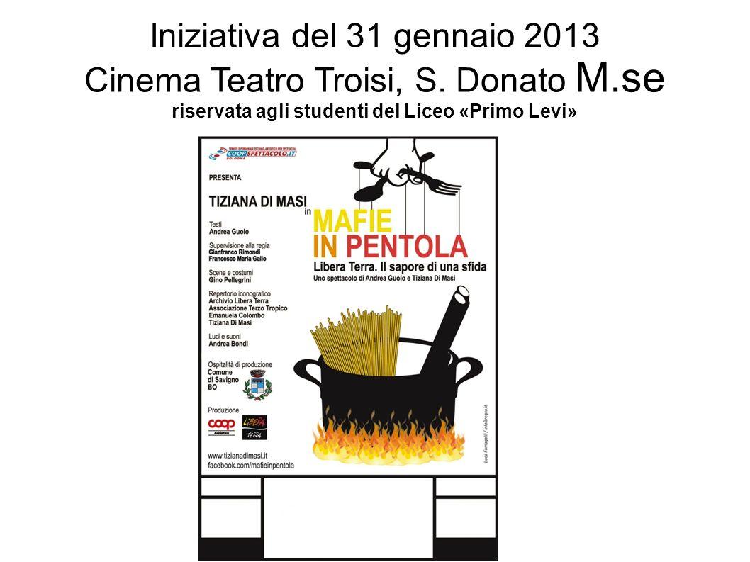 Iniziativa del 31 gennaio 2013 Cinema Teatro Troisi, S. Donato M.se riservata agli studenti del Liceo «Primo Levi»