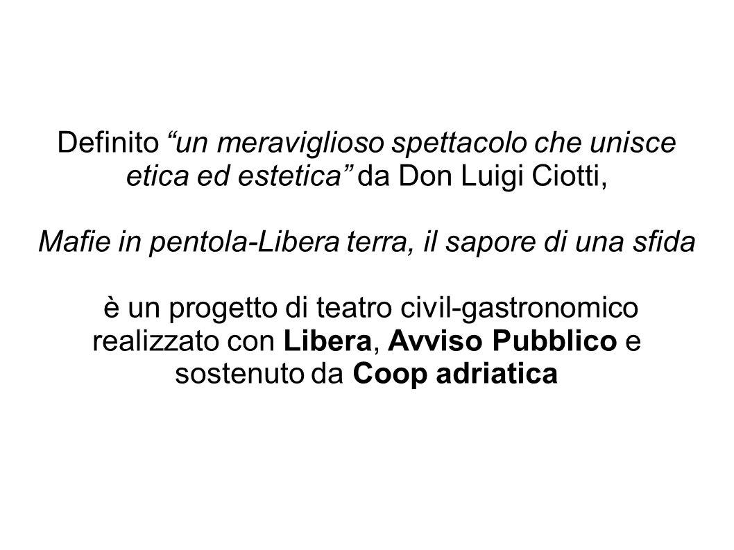 Definito un meraviglioso spettacolo che unisce etica ed estetica da Don Luigi Ciotti, Mafie in pentola-Libera terra, il sapore di una sfida è un proge