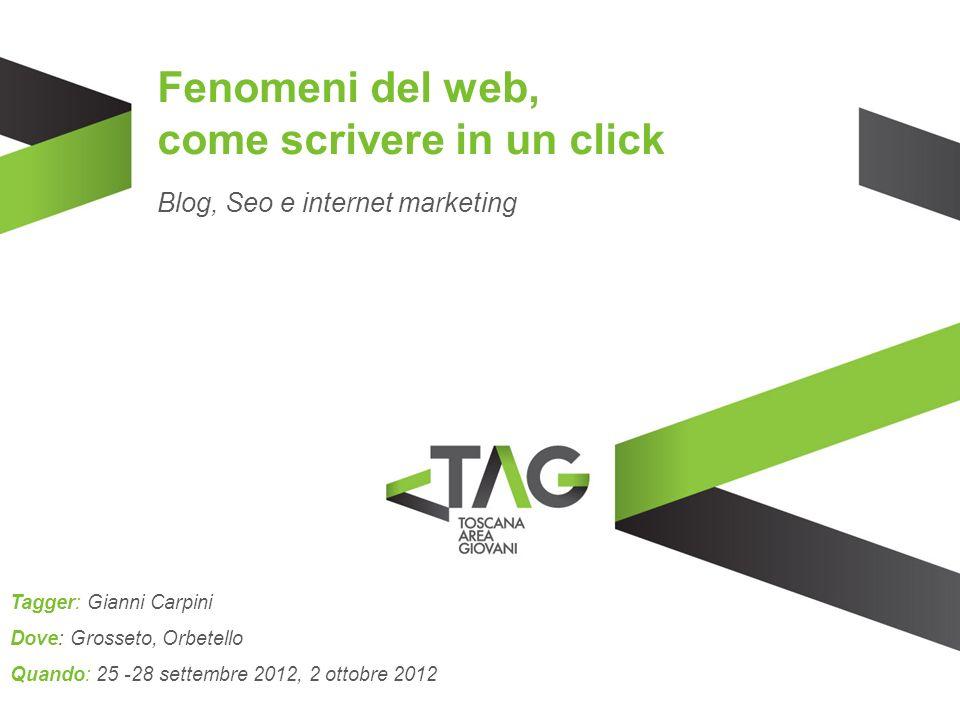 Fenomeni del web, come scrivere in un click Blog, Seo e internet marketing Tagger: Gianni Carpini Dove: Grosseto, Orbetello Quando: 25 -28 settembre 2