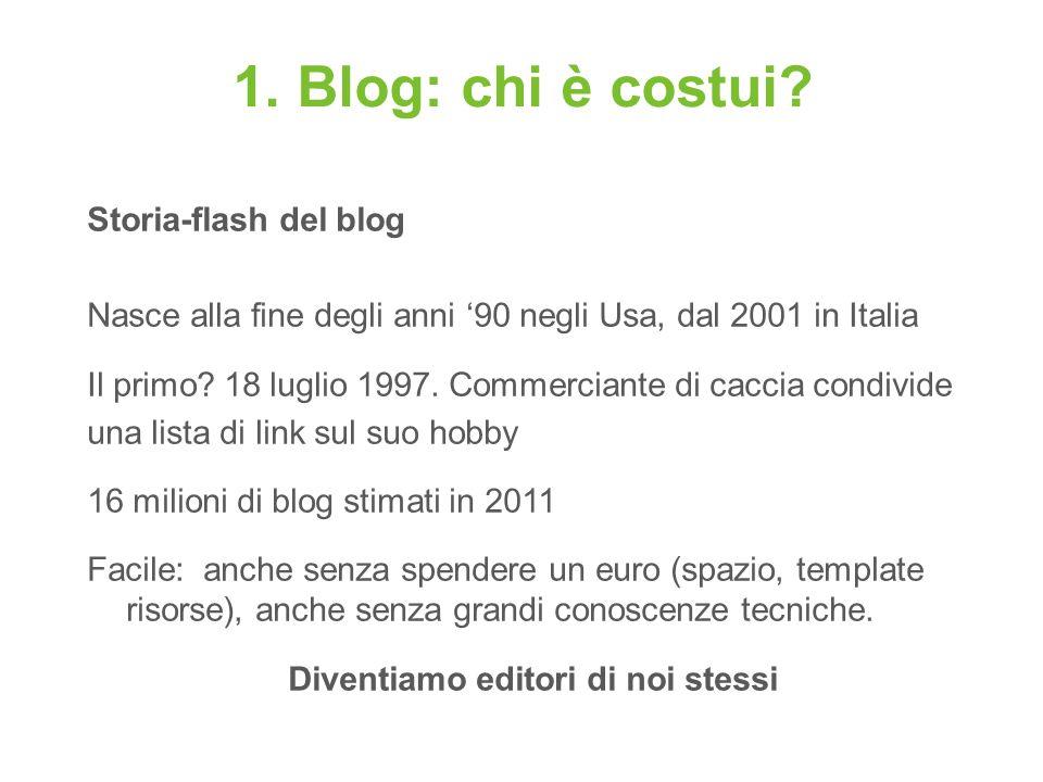 Storia-flash del blog Nasce alla fine degli anni 90 negli Usa, dal 2001 in Italia Il primo? 18 luglio 1997. Commerciante di caccia condivide una lista