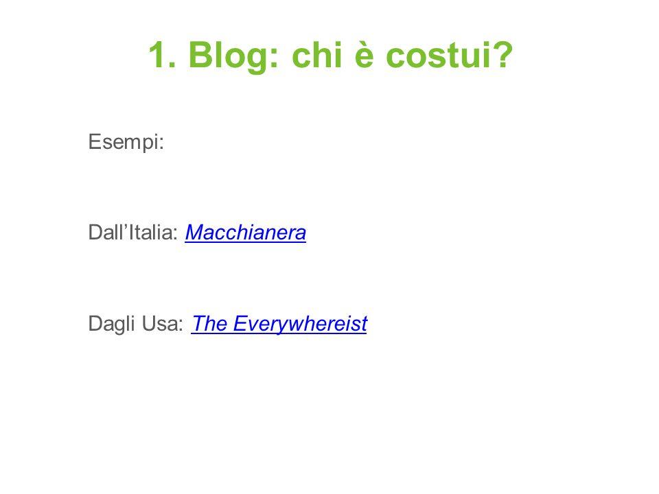 1. Blog: chi è costui? Esempi: DallItalia: MacchianeraMacchianera Dagli Usa: The EverywhereistThe Everywhereist