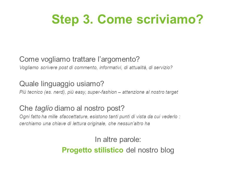 Step 3. Come scriviamo? Come vogliamo trattare largomento? Vogliamo scrivere post di commento, informativi, di attualità, di servizio? Quale linguaggi