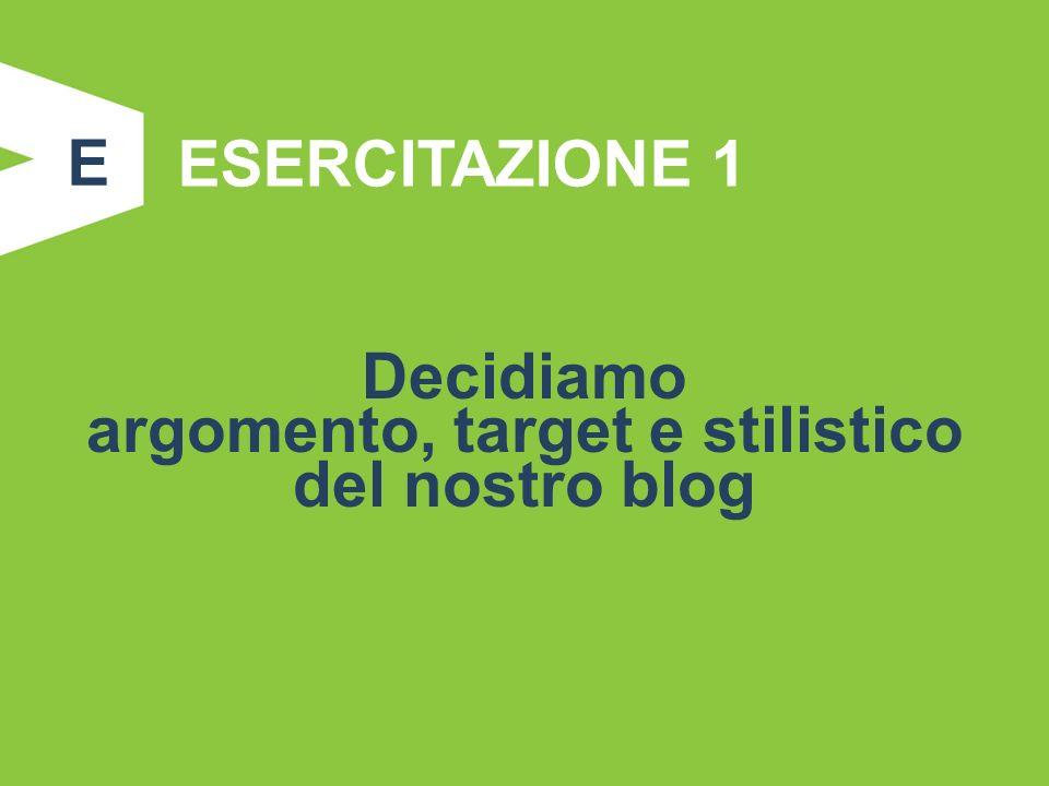 ESERCITAZIONE 1 Decidiamo argomento, target e stilistico del nostro blog E