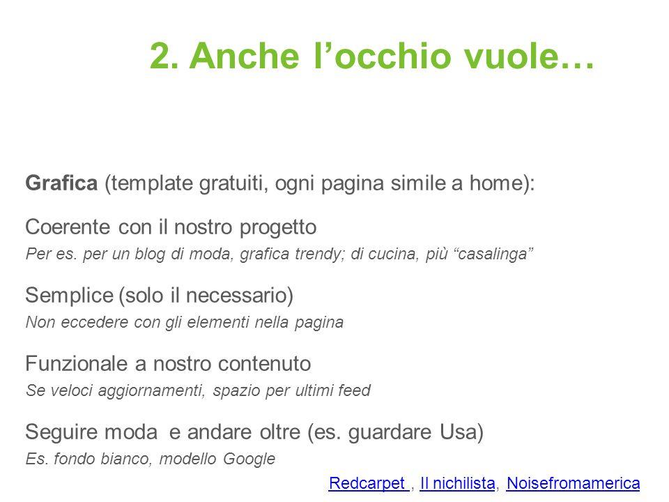 2. Anche locchio vuole… Grafica (template gratuiti, ogni pagina simile a home): Coerente con il nostro progetto Per es. per un blog di moda, grafica t