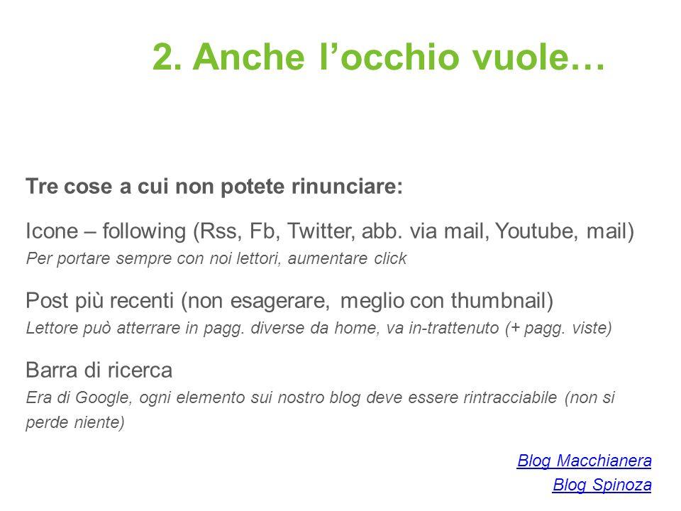2. Anche locchio vuole… Tre cose a cui non potete rinunciare: Icone – following (Rss, Fb, Twitter, abb. via mail, Youtube, mail) Per portare sempre co