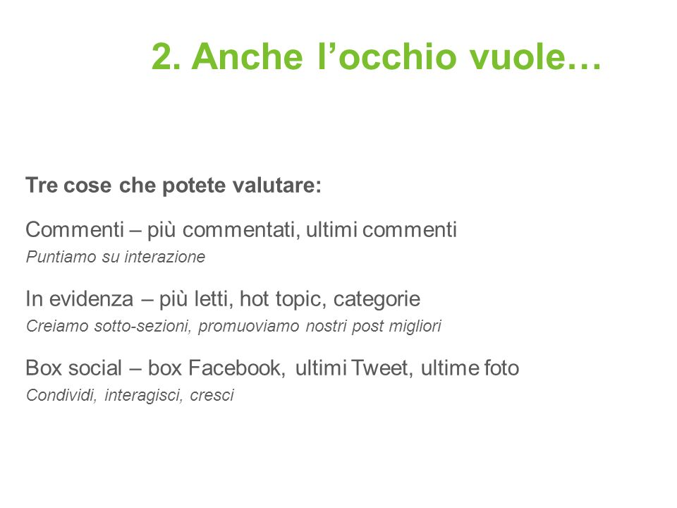 2. Anche locchio vuole… Tre cose che potete valutare: Commenti – più commentati, ultimi commenti Puntiamo su interazione In evidenza – più letti, hot