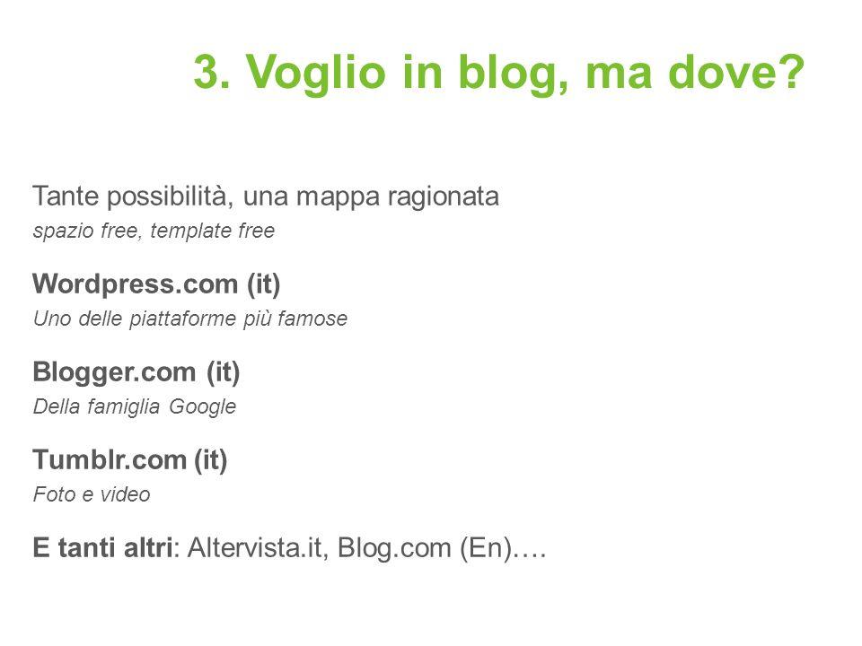 3. Voglio in blog, ma dove? Tante possibilità, una mappa ragionata spazio free, template free Wordpress.com (it) Uno delle piattaforme più famose Blog