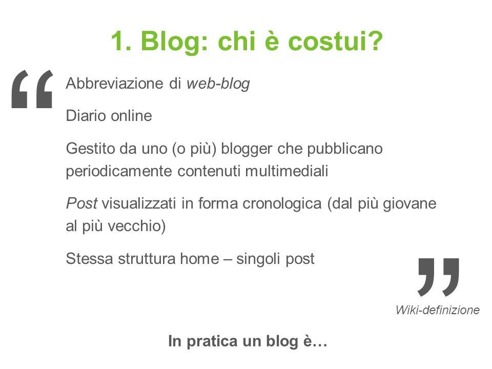 1. Blog: chi è costui? Abbreviazione di web-blog Diario online Gestito da uno (o più) blogger che pubblicano periodicamente contenuti multimediali Pos