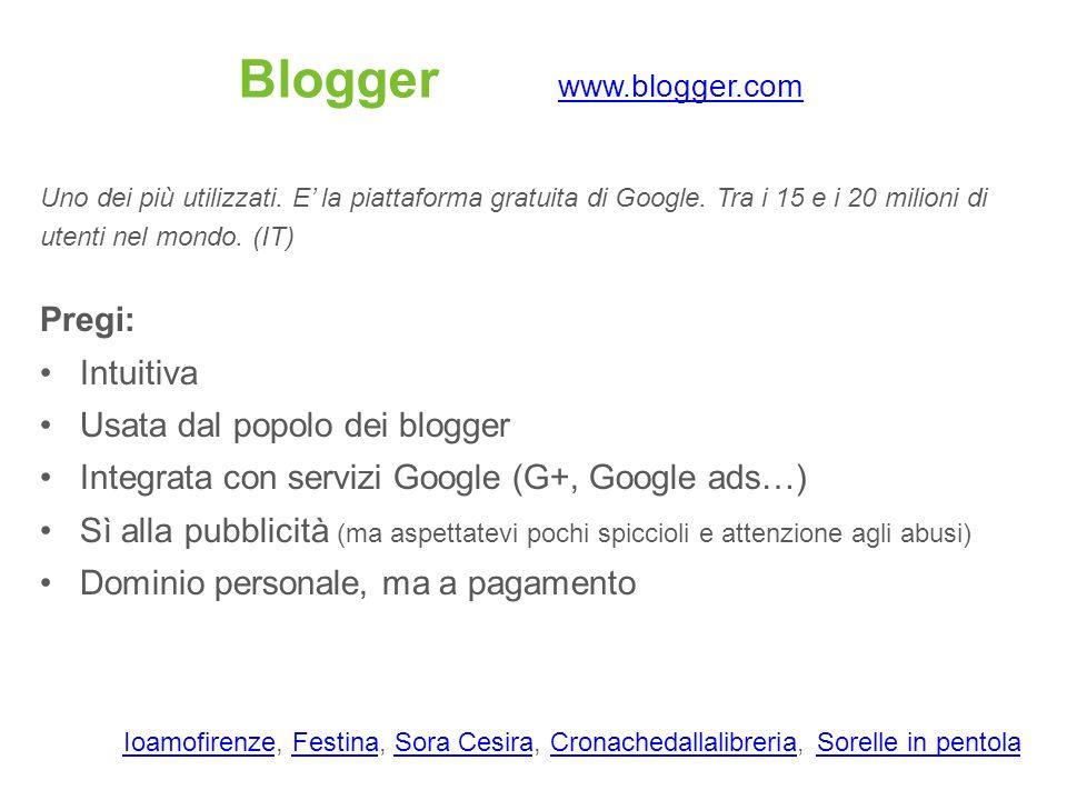 Blogger www.blogger.com www.blogger.com Uno dei più utilizzati. E la piattaforma gratuita di Google. Tra i 15 e i 20 milioni di utenti nel mondo. (IT)