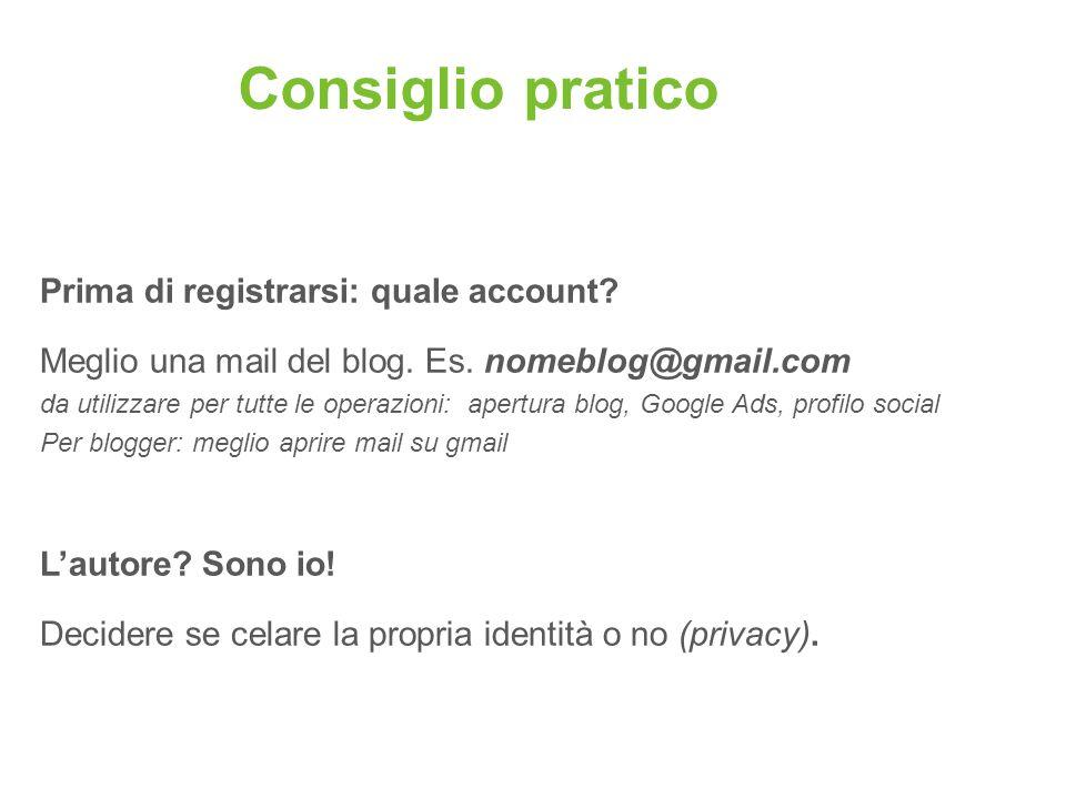 Consiglio pratico Prima di registrarsi: quale account? Meglio una mail del blog. Es. nomeblog@gmail.com da utilizzare per tutte le operazioni: apertur