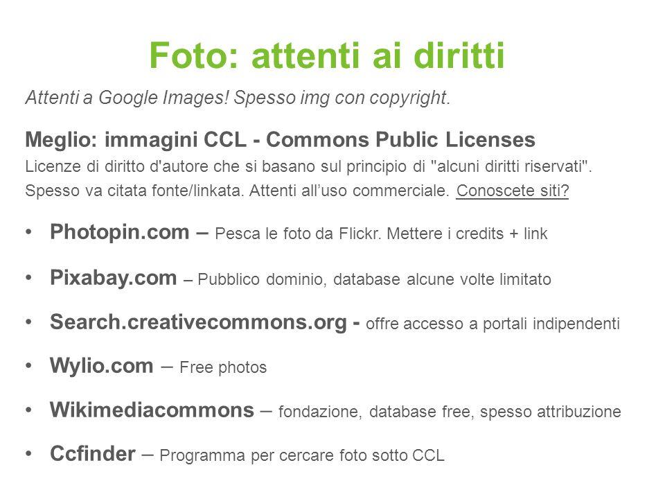 Foto: attenti ai diritti Attenti a Google Images! Spesso img con copyright. Meglio: immagini CCL - Commons Public Licenses Licenze di diritto d'autore