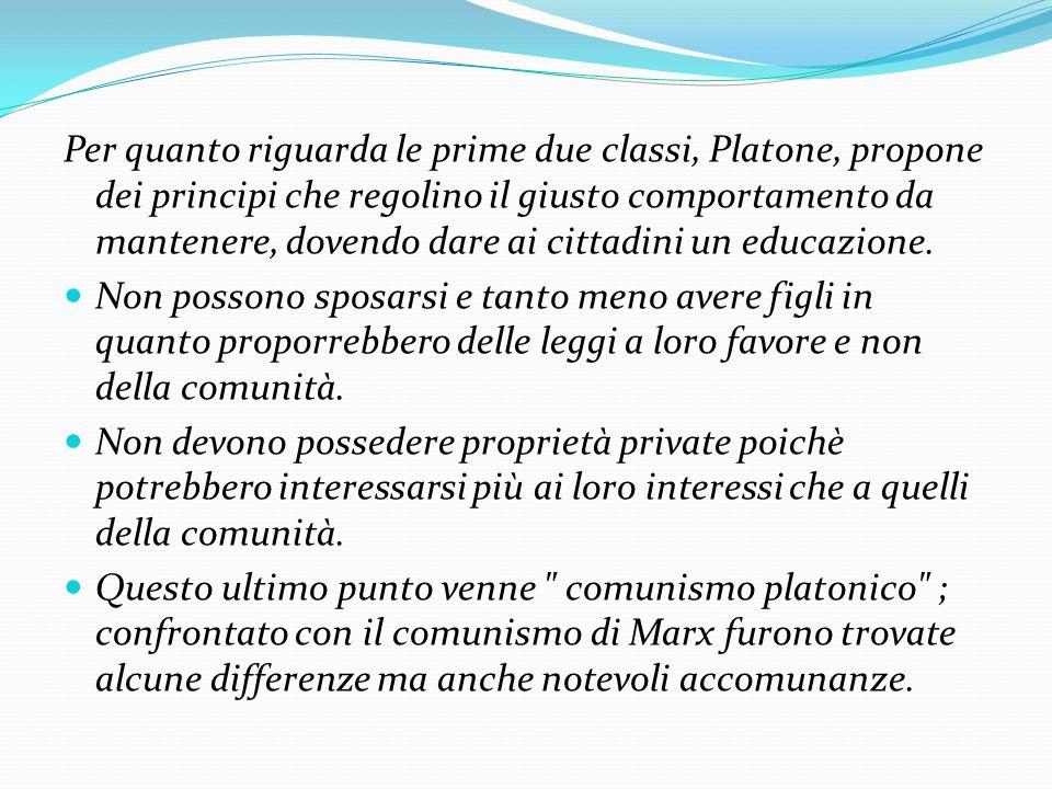 Per quanto riguarda le prime due classi, Platone, propone dei principi che regolino il giusto comportamento da mantenere, dovendo dare ai cittadini un