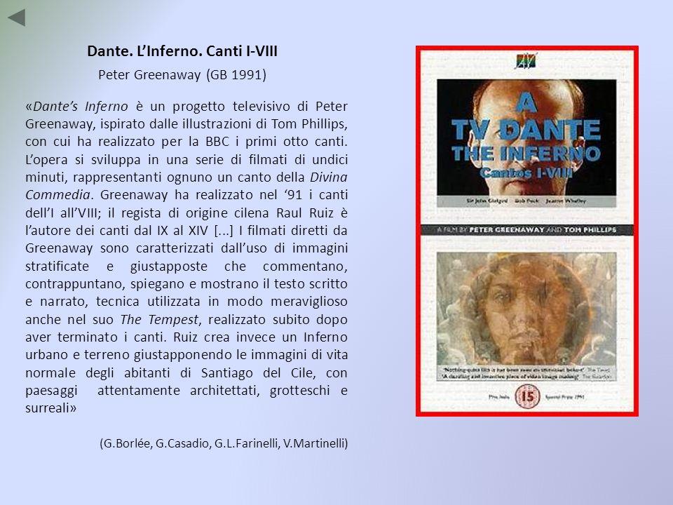 Dante. LInferno. Canti I-VIII Peter Greenaway (GB 1991) «Dantes Inferno è un progetto televisivo di Peter Greenaway, ispirato dalle illustrazioni di T