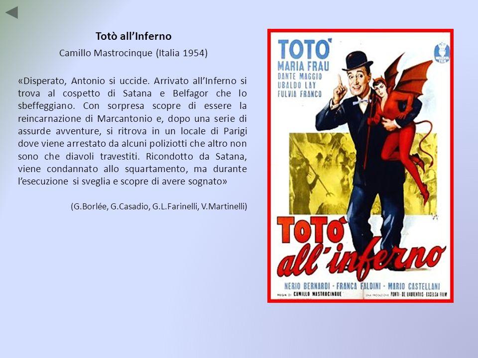 Totò allInferno Camillo Mastrocinque (Italia 1954) «Disperato, Antonio si uccide. Arrivato allInferno si trova al cospetto di Satana e Belfagor che lo