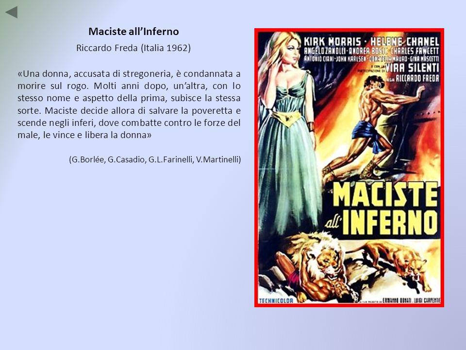Maciste allInferno Riccardo Freda (Italia 1962) «Una donna, accusata di stregoneria, è condannata a morire sul rogo. Molti anni dopo, unaltra, con lo