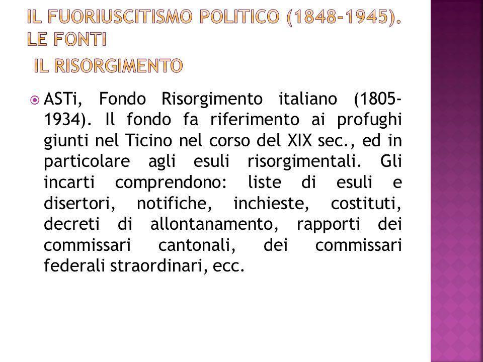 ASTi, Fondo Risorgimento italiano (1805- 1934). Il fondo fa riferimento ai profughi giunti nel Ticino nel corso del XIX sec., ed in particolare agli e