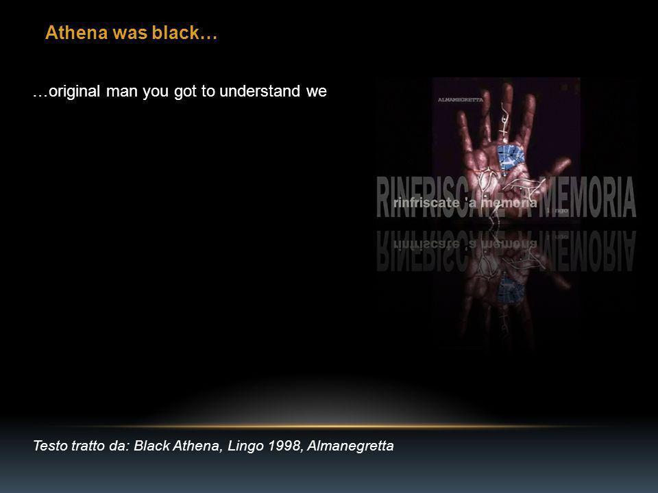 Athena was black… Testo tratto da: Black Athena, Lingo 1998, Almanegretta