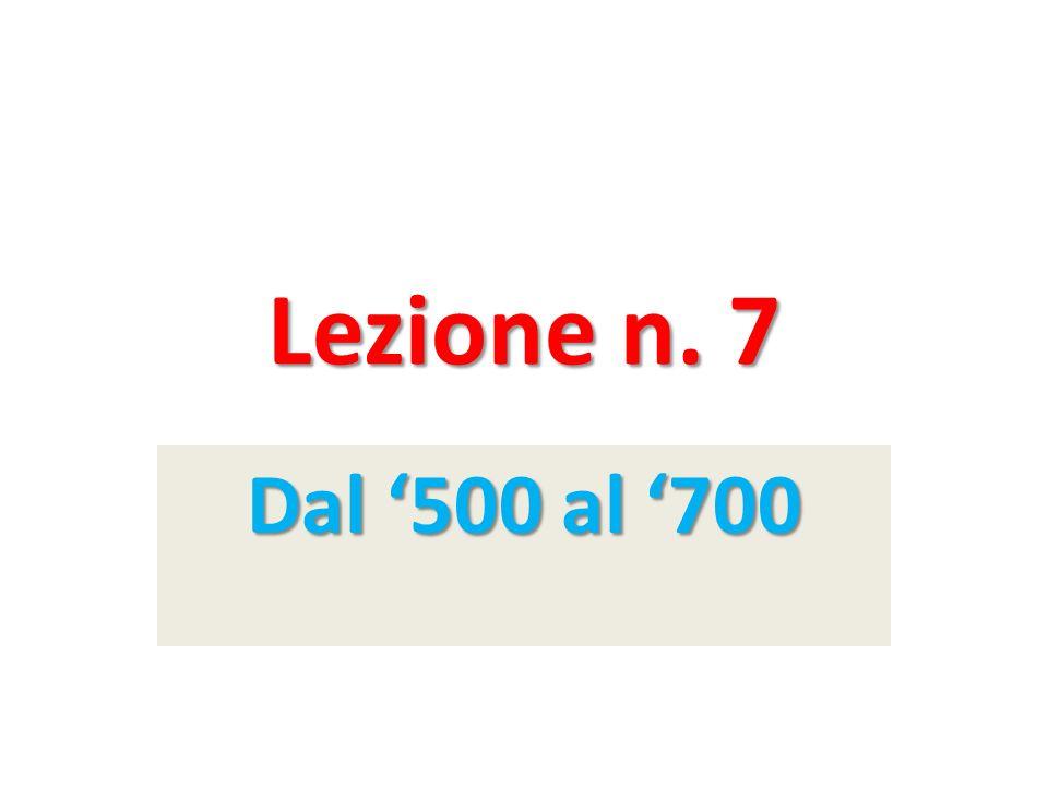 Lezione n. 7 Dal 500 al 700