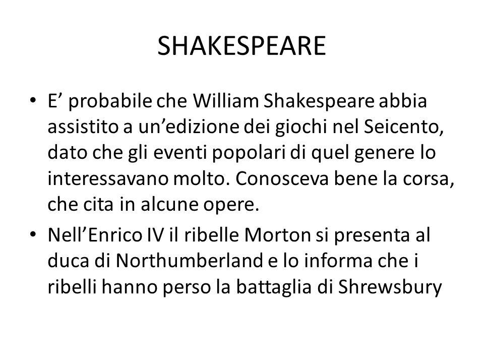 SHAKESPEARE E probabile che William Shakespeare abbia assistito a unedizione dei giochi nel Seicento, dato che gli eventi popolari di quel genere lo i