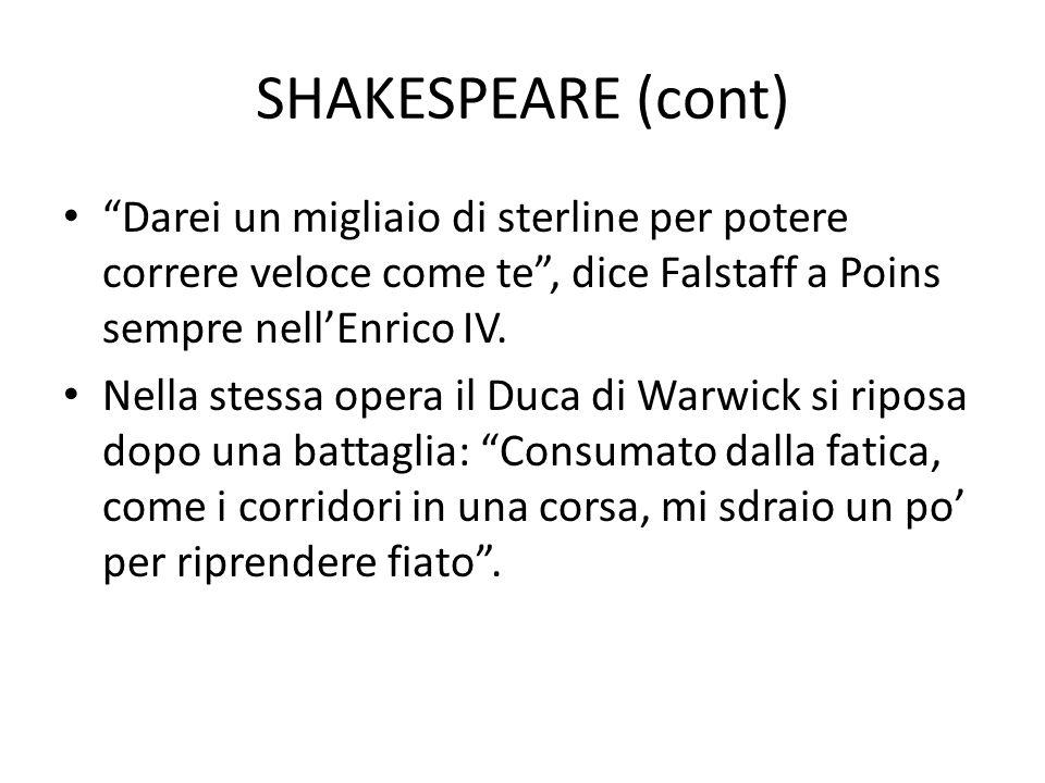 Darei un migliaio di sterline per potere correre veloce come te, dice Falstaff a Poins sempre nellEnrico IV. Nella stessa opera il Duca di Warwick si