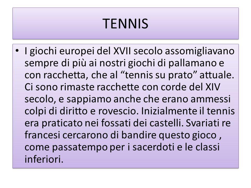 TENNIS I giochi europei del XVII secolo assomigliavano sempre di più ai nostri giochi di pallamano e con racchetta, che al tennis su prato attuale. Ci